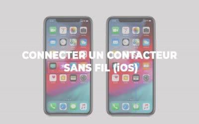 [CONSEILS] Comment connecter un contacteur à son smartphone (iOS)