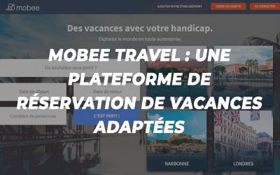 [CONSEILS] mobee travel : une plateforme de réservation de vacances adaptées en ligne