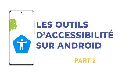 [CONSEILS] Outils d'Accessibilité Android – PARTIE 2