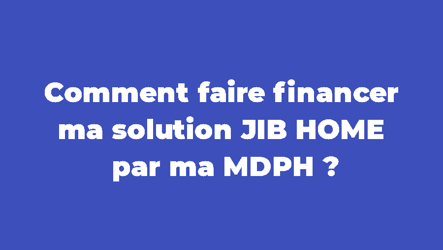 [CONSEIL] Comment financer sa solution JIB HOME ?